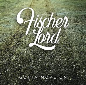 """Fischer Lord - """"Gotta Move On'"""