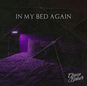 """Chase Baker - """"In My Bed Agian"""""""