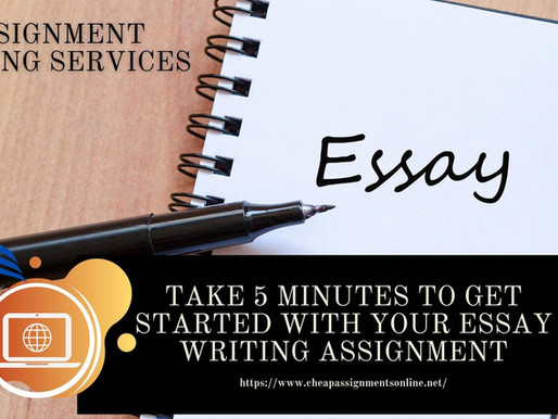Take 5 Minutes to Get Started With Your Essay Writing Assignment