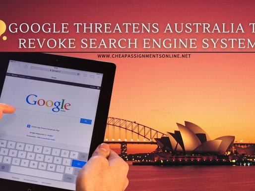 Google Threatens Australia To Revoke Search Engine System