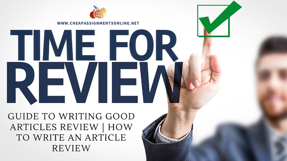 Guide to Writing Good Articles Review  How to Write an Article Review