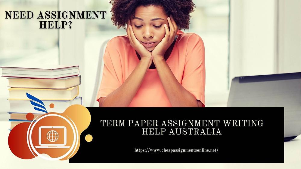 Term Paper Assignment Writing Help Australia
