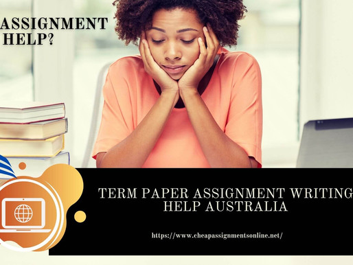 Term Paper Assignment Writing Help Australia