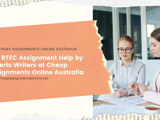 Get BTEC Assignment Help by Experts Writers at Cheap Assignments Online Australia
