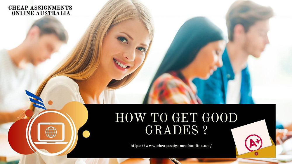 How to Get Good Grades ?