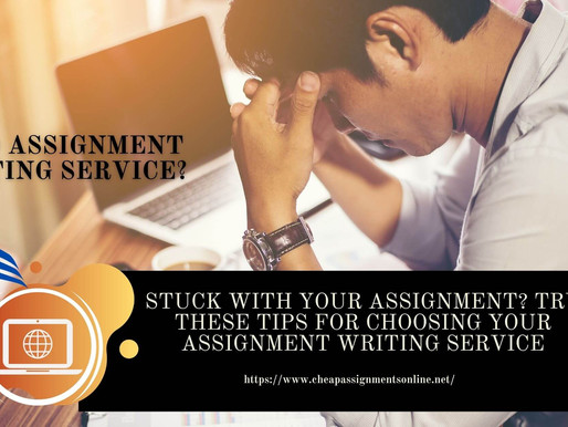 Stuck with your assignment? Try These Tips for Choosing Your Assignment Writing Service