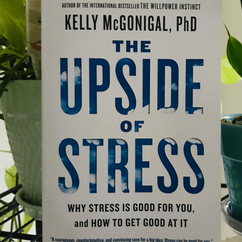 The Upside of Stress,  by Dr. Kelly McGonigal