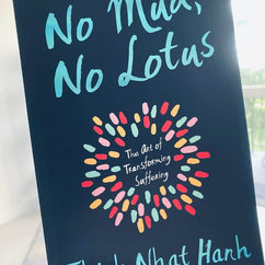 No Mud, No Lotus,  by Thich Nhat Hanh