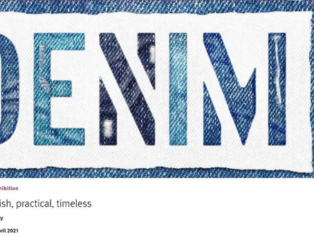 The Denim exhibition - stylish, practical, timeless.  Blue fabric with a history