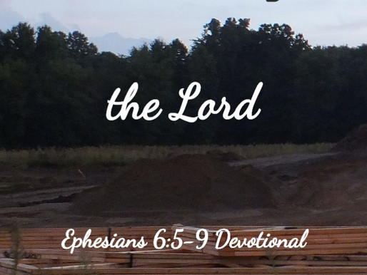 Serving the Lord, Ephesians 6:5-9