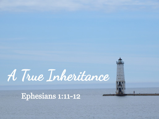 A True Inheritance: Ephesians 1:11-12