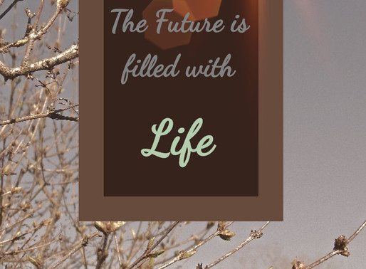 The Future is Filled with Life