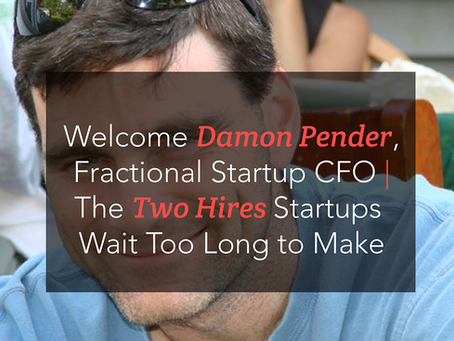 Welcoming Damon Pender | The Two Hires That Startups Wait Too Long To Make
