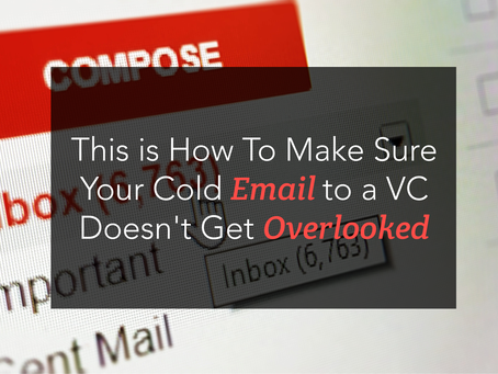 This is How To Make Sure Your Cold Email to a VC Doesn't Get Overlooked