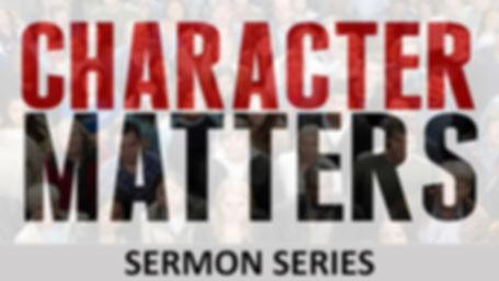 Character Matters Sermon Series Banner.j