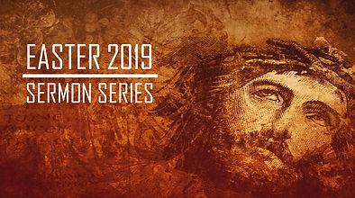 Easter 2019 Sermon Series Banner.jpg