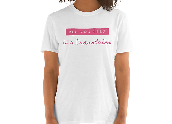 All You Need is a Translator Unisex T-Shirt - white/pink