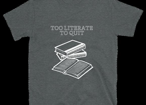 Too Literate To Quit Unisex T-Shirt - Dark Heather