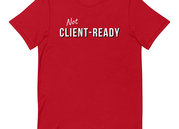 Not Client Ready T-shirt - Red