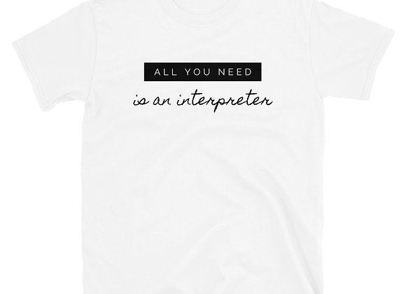 All You Need is an interpreter Unisex T-Shirt - white/black