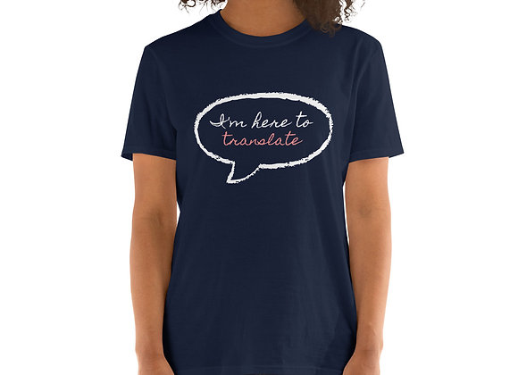 I'm Here to Translate Unisex T-Shirt - Navy