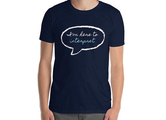 I'm Here to Interpret Unisex T-Shirt - Navy