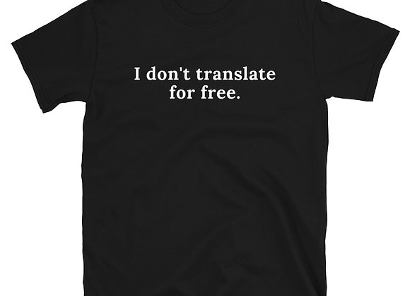 I don't translate for free Short-Sleeve Unisex T-Shirt - Black