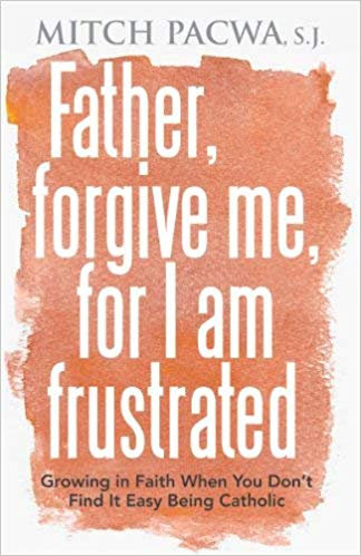 Father Forgive Me, For I Am Frustrated