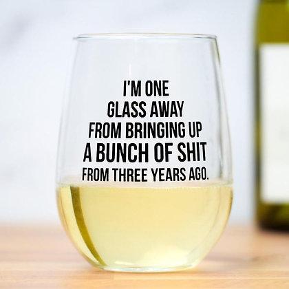 One Glass Away Wine Glass