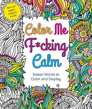 Color Me F*cking Calm Coloring Book