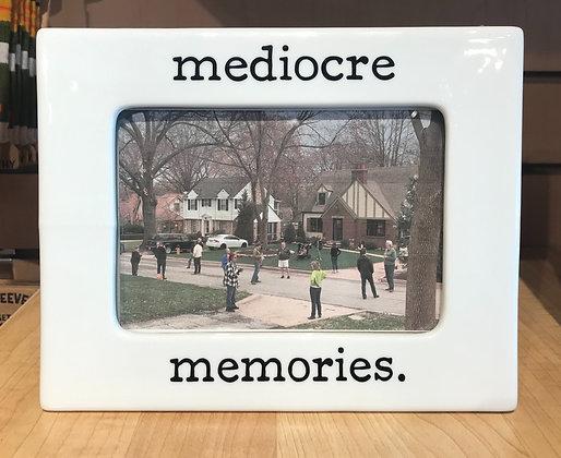 Mediocre Memories Frame