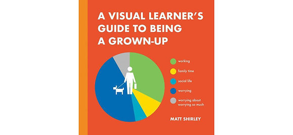A Visual Learner's Guide to Being a Grown-Up by Matt Shirley