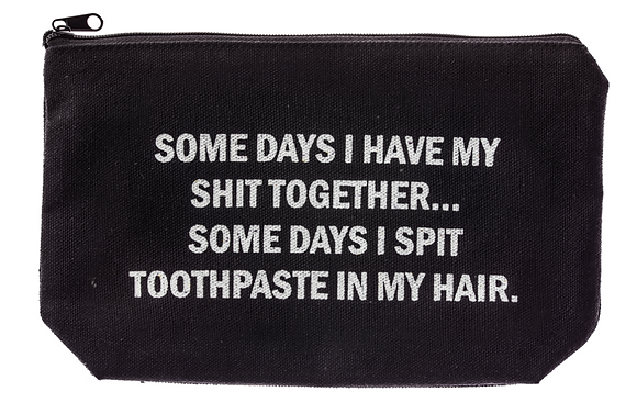 Some Days I Have My Shit Together... Cosmetic Bag