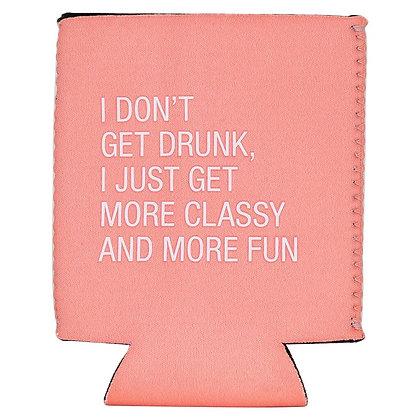 I Don't Get Drunk Koozie