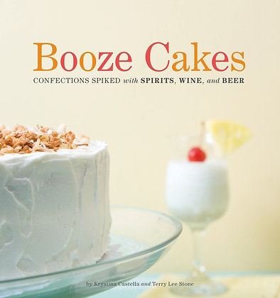 Booze Cakes by Krystina Castella & Terry Lee Stone