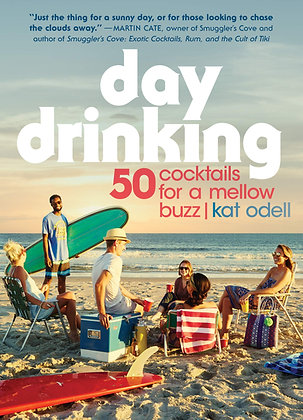 Day Drinking: 50 Cocktails for a Mellow Buzz by Kat Odell
