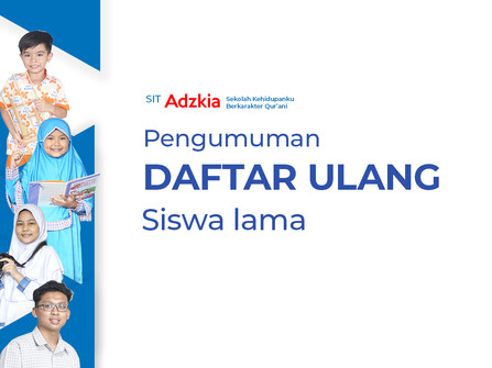 Informasi Daftar ulang bagi siswa lama SIT Adzkia Th.2021-2022