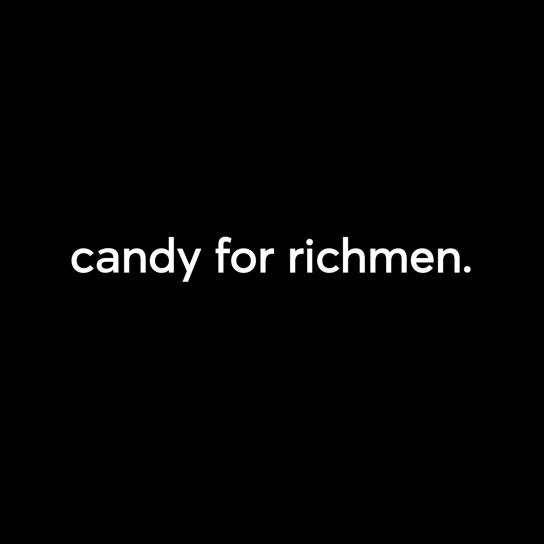 CANDY FOR RICHMEN