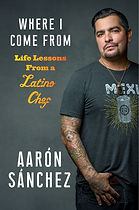 Where I Come From Life Lessons From a Latino Chef by Aarón Sánchez book cover