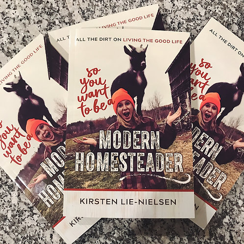 So You Want to Be a Modern Homesteader? All the Dirt on Living the Good Life