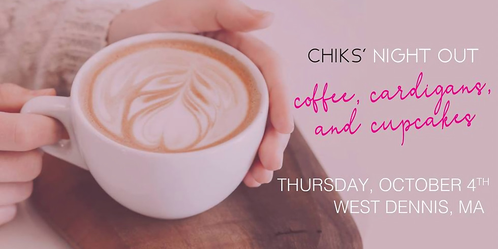 Chiks' Night Out: Coffee, Cardigans and Cupcakes
