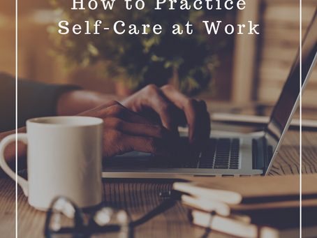 How to Practice Self-Care at Work