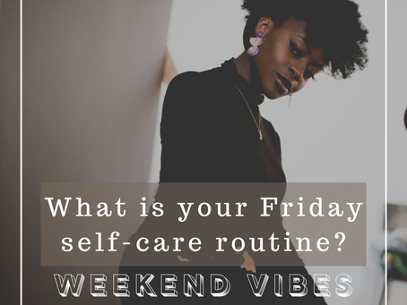 Self-Care Planning for the Weekend - 3 Self-Care Ideas or Hacks that Anyone Can Do This Friday Night