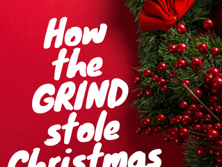 How The GRIND Stole Christmas: A Brief Guide to Enjoying the Holidays for Entrepreneurs