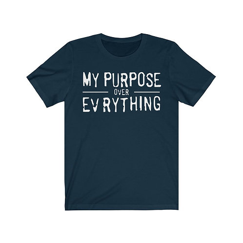 My Purpose Over Everything Tee