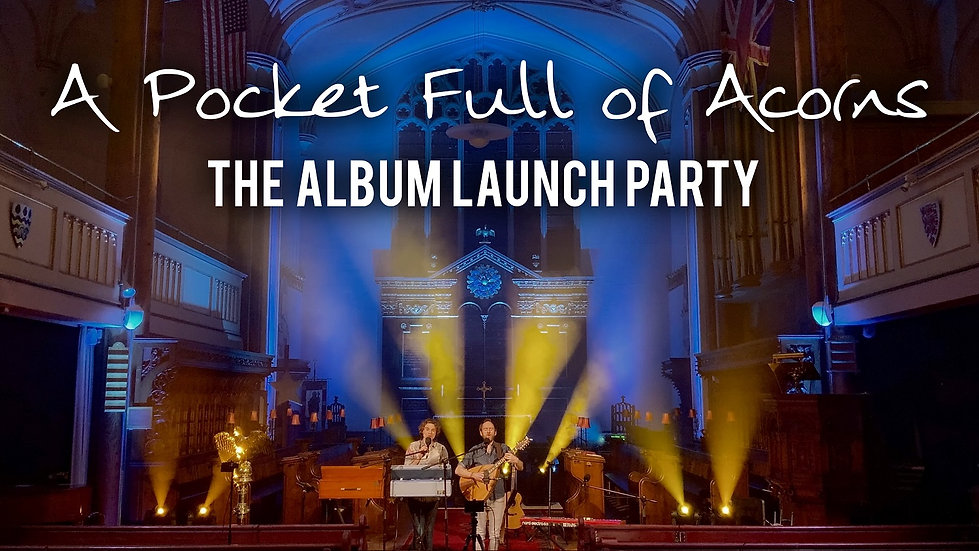 A Pocket Full of Acorns Album Launch - Archived Concert