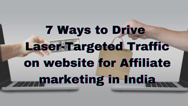 7 Ways to Drive Laser-Targeted Traffic on the website for Affiliate marketing in India