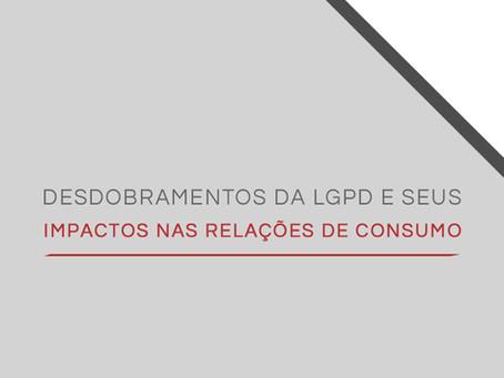 Desdobramentos da LGPD e seus impactos nas relações de consumo