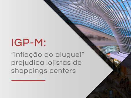 IGP-M: inflação do aluguel prejudica lojistas de shoppings centers