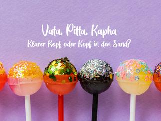 Vata, Pitta, Kapha – klarer Kopf oder Kopf in den Sand?